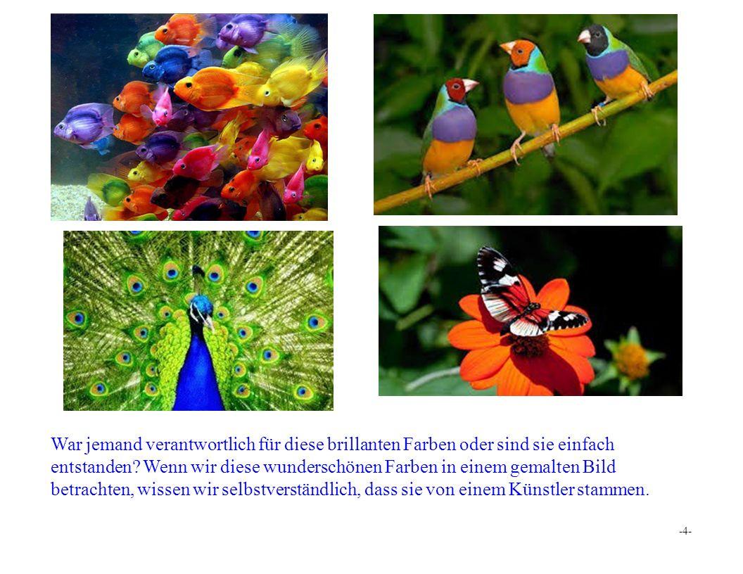 War jemand verantwortlich für diese brillanten Farben oder sind sie einfach entstanden.