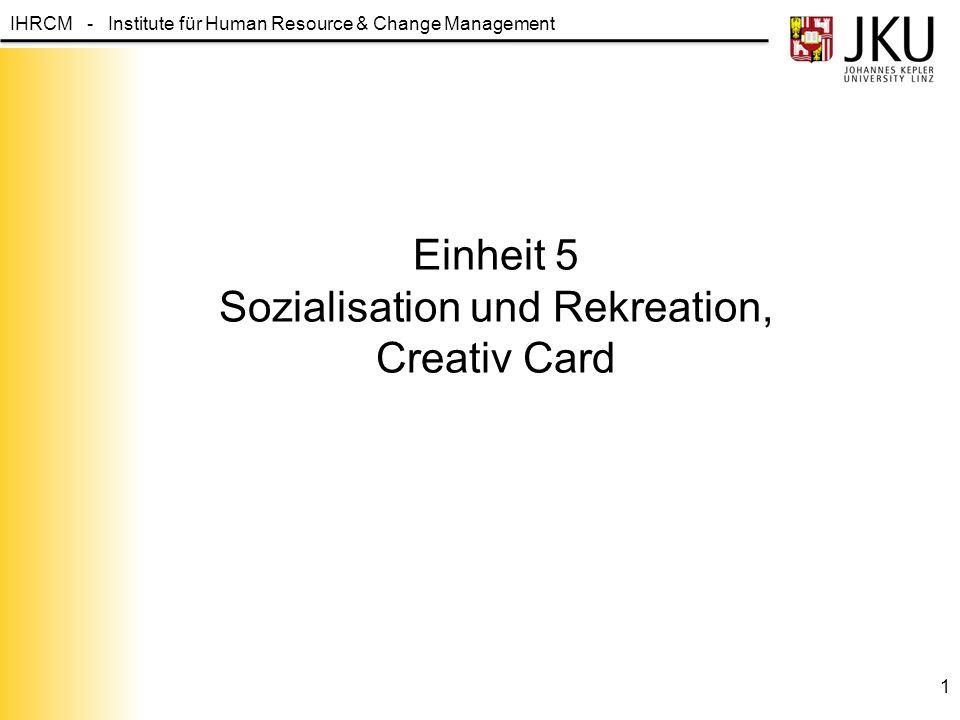 IHRCM - Institute für Human Resource & Change Management Einheit 5 Sozialisation und Rekreation, Creativ Card 1