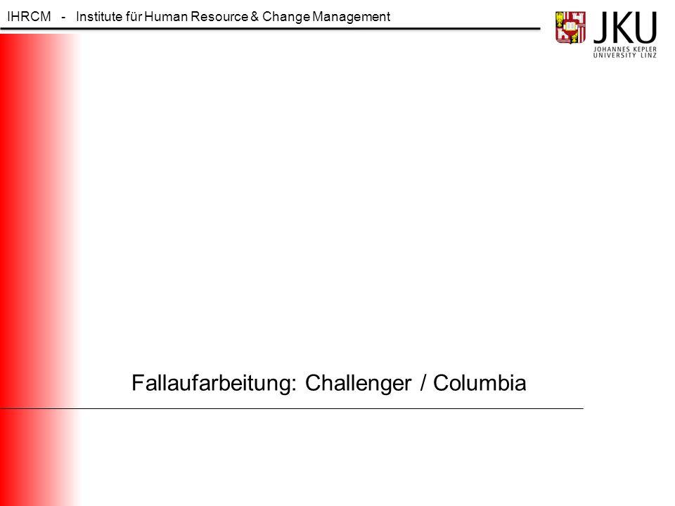 IHRCM - Institute für Human Resource & Change Management Fallaufarbeitung: Challenger / Columbia