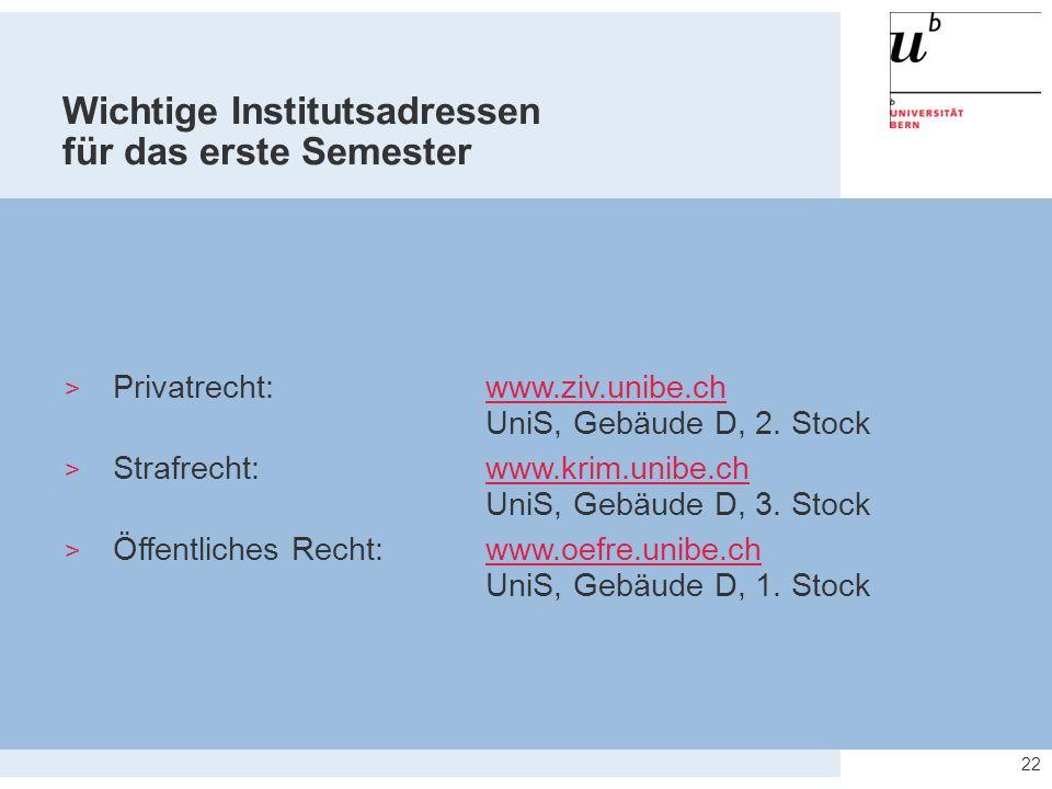 22 Wichtige Institutsadressen für das erste Semester  Privatrecht: www.ziv.unibe.ch UniS, Gebäude D, 2. Stockwww.ziv.unibe.ch  Strafrecht: www.krim.