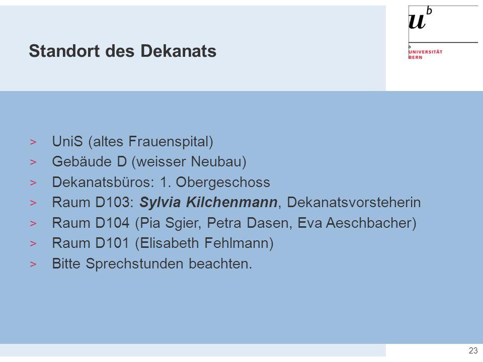 23 Standort des Dekanats  UniS (altes Frauenspital)  Gebäude D (weisser Neubau)  Dekanatsbüros: 1. Obergeschoss  Raum D103: Sylvia Kilchenmann, De