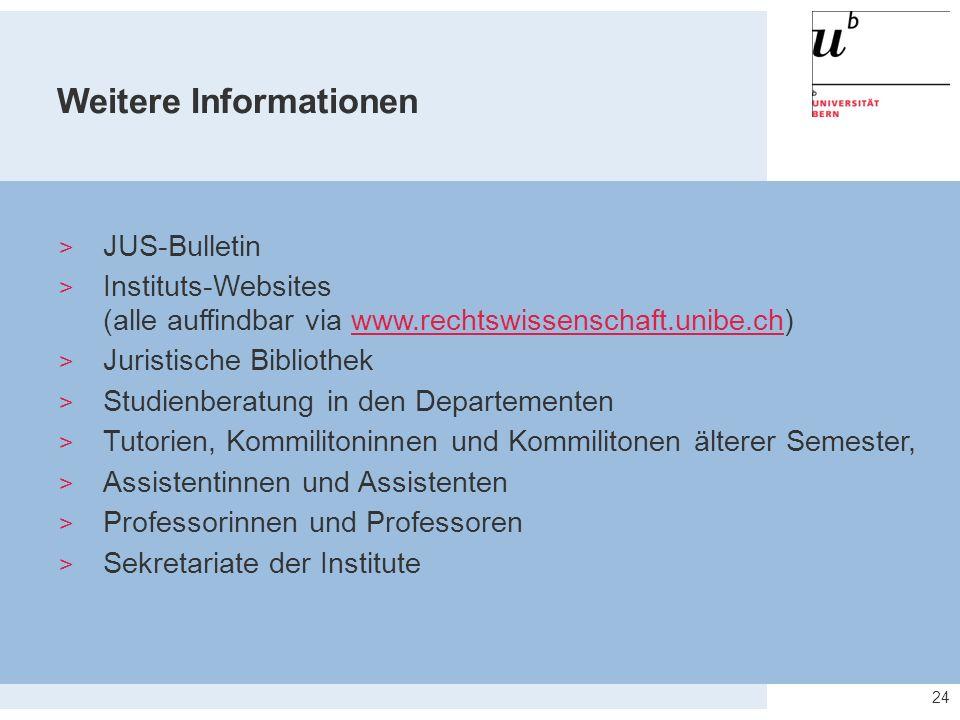 24 Weitere Informationen  JUS-Bulletin  Instituts-Websites (alle auffindbar via www.rechtswissenschaft.unibe.ch)www.rechtswissenschaft.unibe.ch  Ju