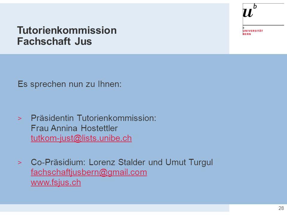 28 Tutorienkommission Fachschaft Jus Es sprechen nun zu Ihnen:  Präsidentin Tutorienkommission: Frau Annina Hostettler tutkom-just@lists.unibe.ch tut
