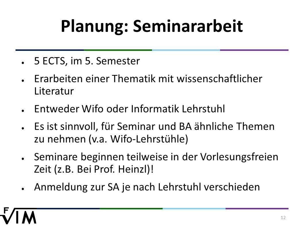 12 Planung: Seminararbeit ● 5 ECTS, im 5.