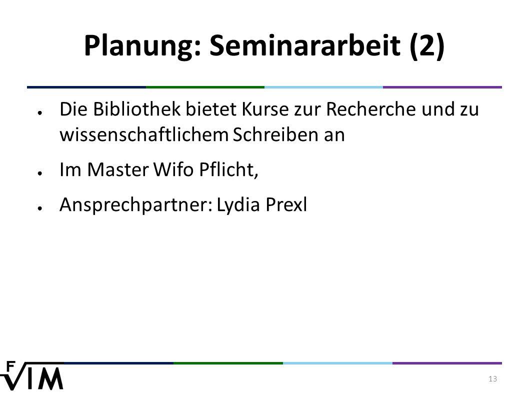13 Planung: Seminararbeit (2) ● Die Bibliothek bietet Kurse zur Recherche und zu wissenschaftlichem Schreiben an ● Im Master Wifo Pflicht, ● Ansprechpartner: Lydia Prexl