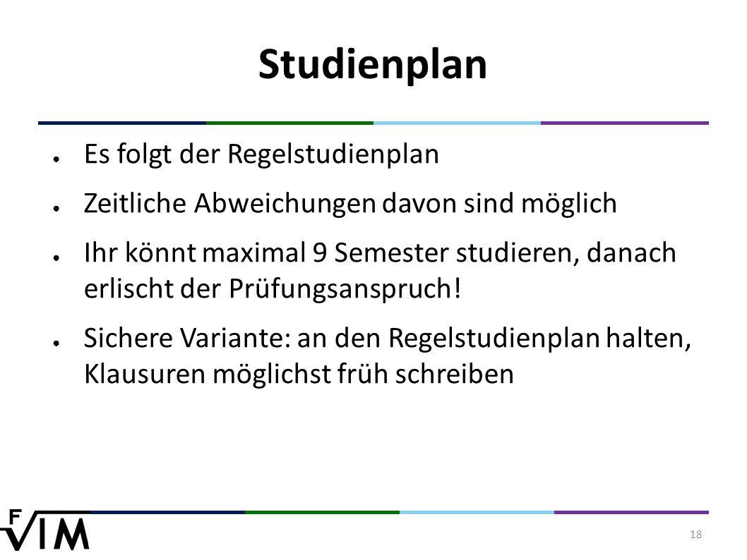 18 Studienplan ● Es folgt der Regelstudienplan ● Zeitliche Abweichungen davon sind möglich ● Ihr könnt maximal 9 Semester studieren, danach erlischt der Prüfungsanspruch.