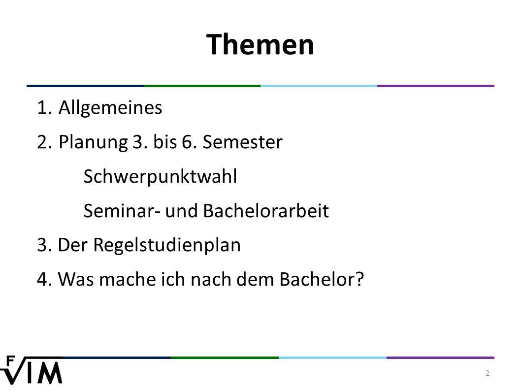 2 Themen 1.Allgemeines 2.Planung 3. bis 6. Semester Schwerpunktwahl Seminar- und Bachelorarbeit 3.