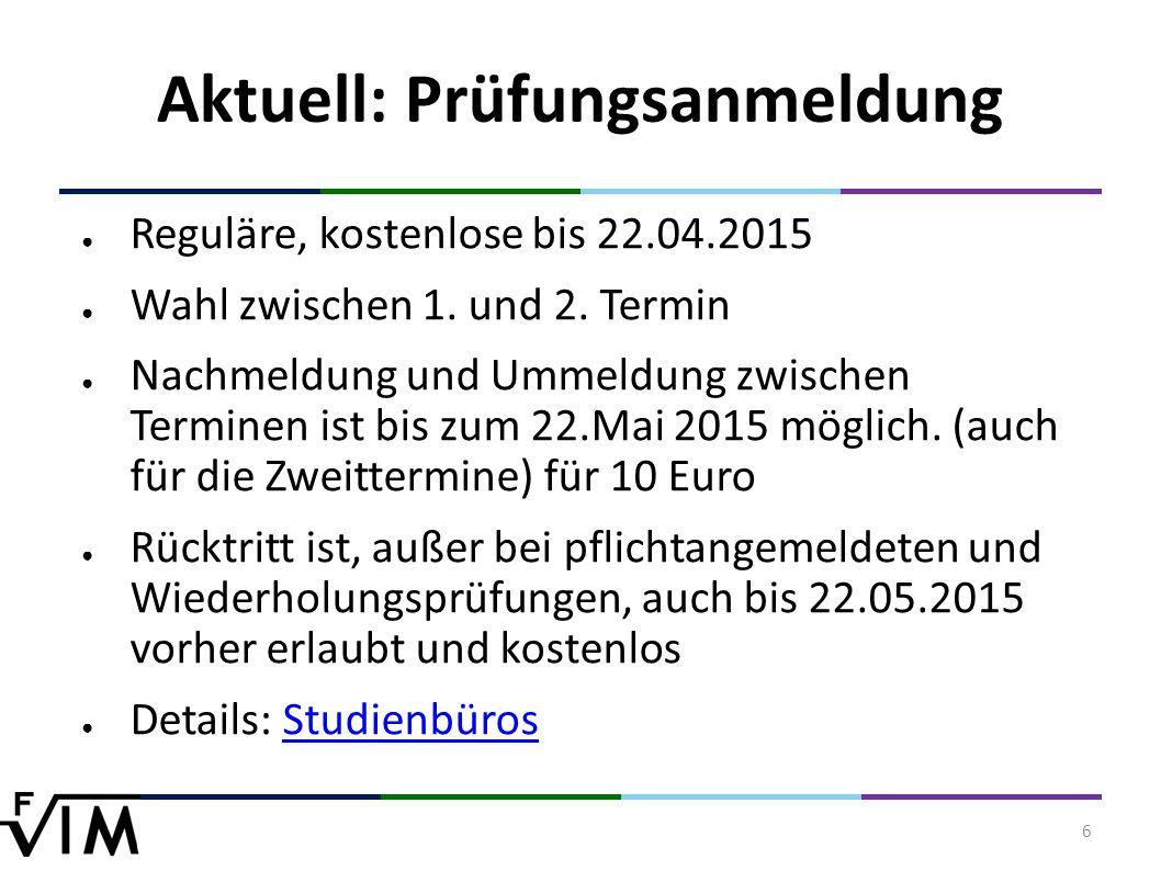 6 Aktuell: Prüfungsanmeldung ● Reguläre, kostenlose bis 22.04.2015 ● Wahl zwischen 1.