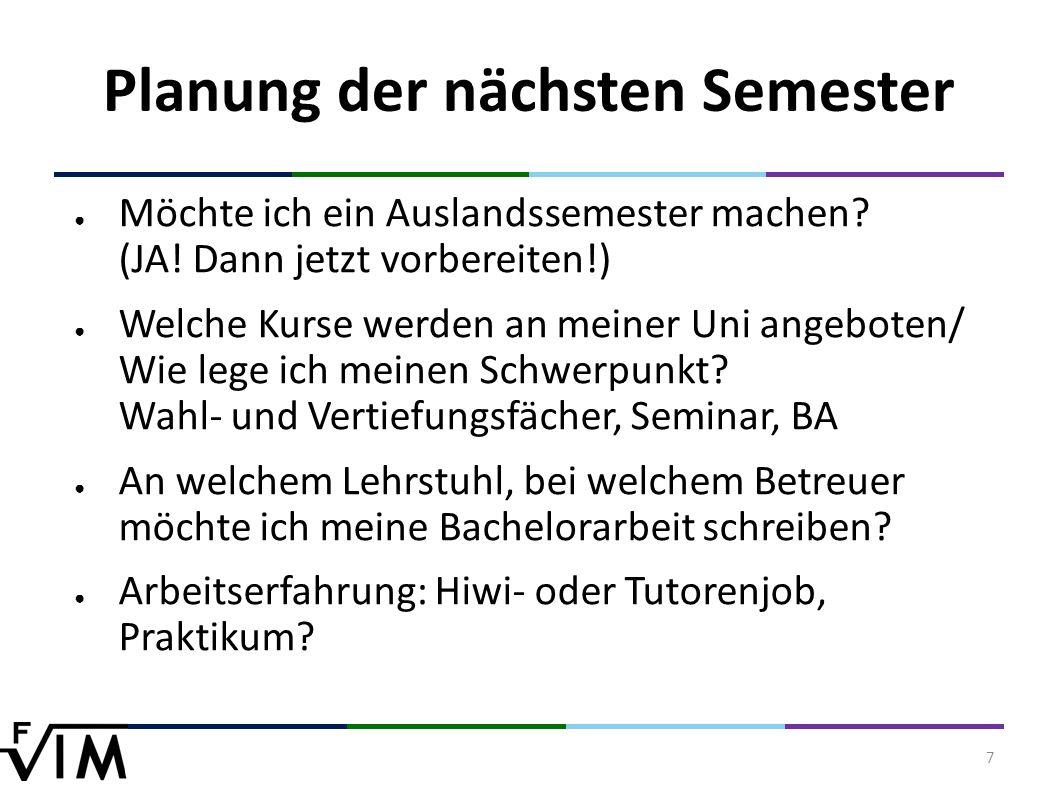 7 Planung der nächsten Semester ● Möchte ich ein Auslandssemester machen.