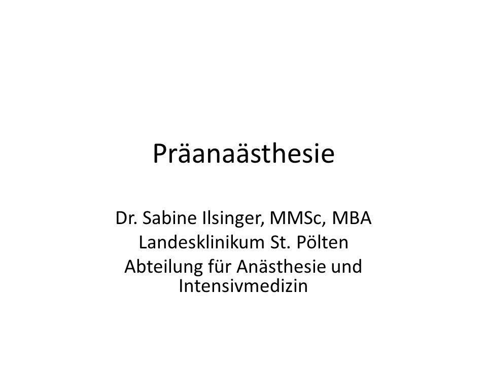 Präanaästhesie Dr. Sabine Ilsinger, MMSc, MBA Landesklinikum St. Pölten Abteilung für Anästhesie und Intensivmedizin