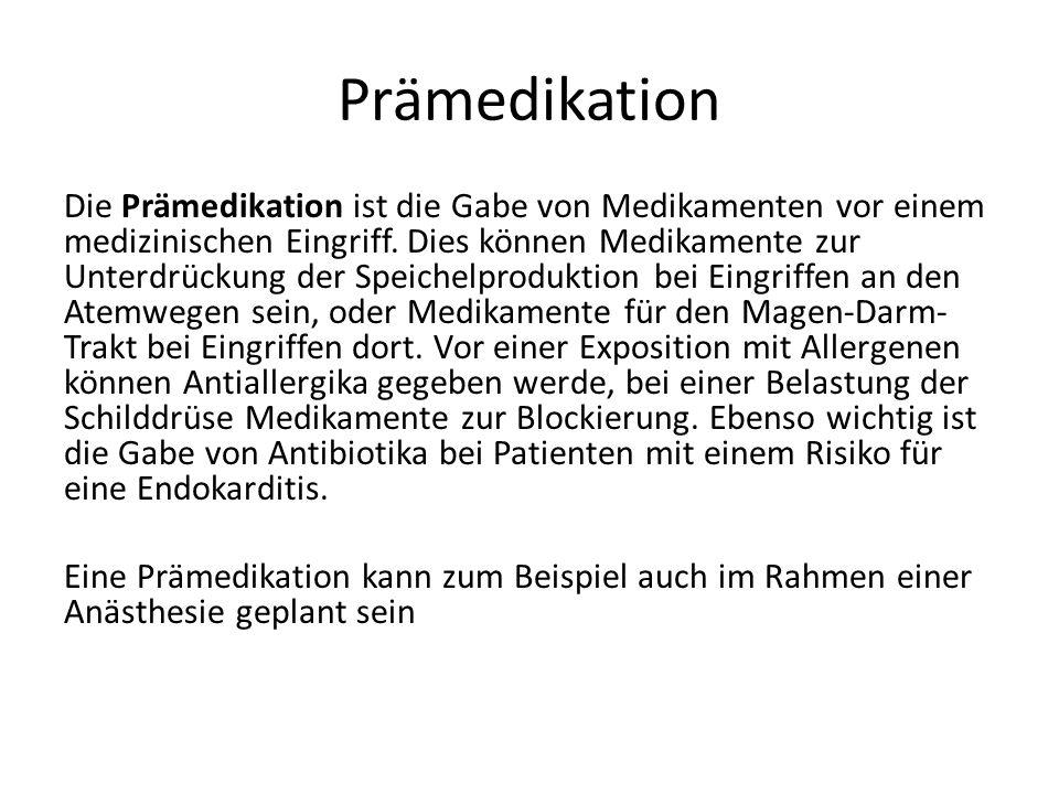 Prämedikation Die Prämedikation ist die Gabe von Medikamenten vor einem medizinischen Eingriff. Dies können Medikamente zur Unterdrückung der Speichel
