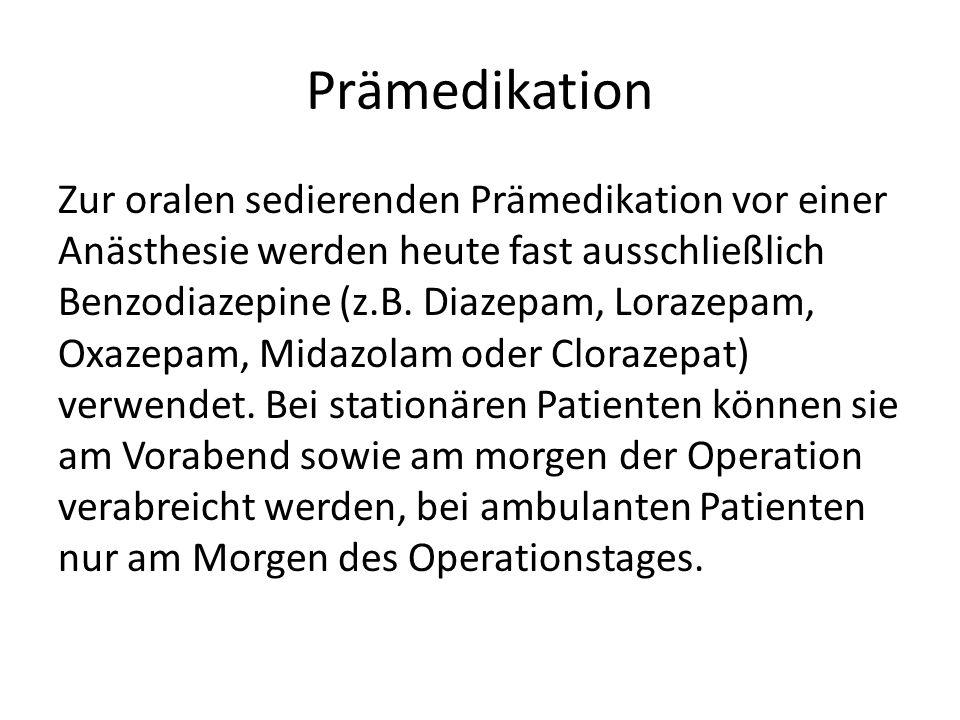 Prämedikation Zur oralen sedierenden Prämedikation vor einer Anästhesie werden heute fast ausschließlich Benzodiazepine (z.B. Diazepam, Lorazepam, Oxa