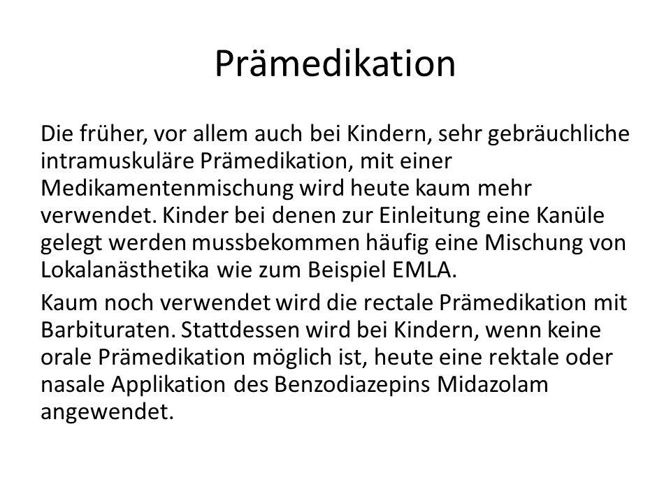 Prämedikation Die früher, vor allem auch bei Kindern, sehr gebräuchliche intramuskuläre Prämedikation, mit einer Medikamentenmischung wird heute kaum