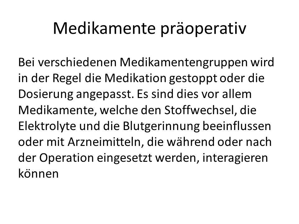 Medikamente präoperativ Bei verschiedenen Medikamentengruppen wird in der Regel die Medikation gestoppt oder die Dosierung angepasst. Es sind dies vor