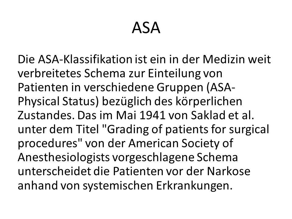 ASA Die ASA-Klassifikation ist ein in der Medizin weit verbreitetes Schema zur Einteilung von Patienten in verschiedene Gruppen (ASA- Physical Status)