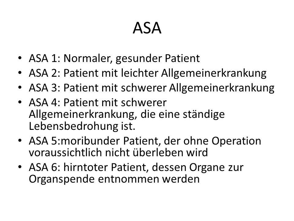 ASA ASA 1: Normaler, gesunder Patient ASA 2: Patient mit leichter Allgemeinerkrankung ASA 3: Patient mit schwerer Allgemeinerkrankung ASA 4: Patient m