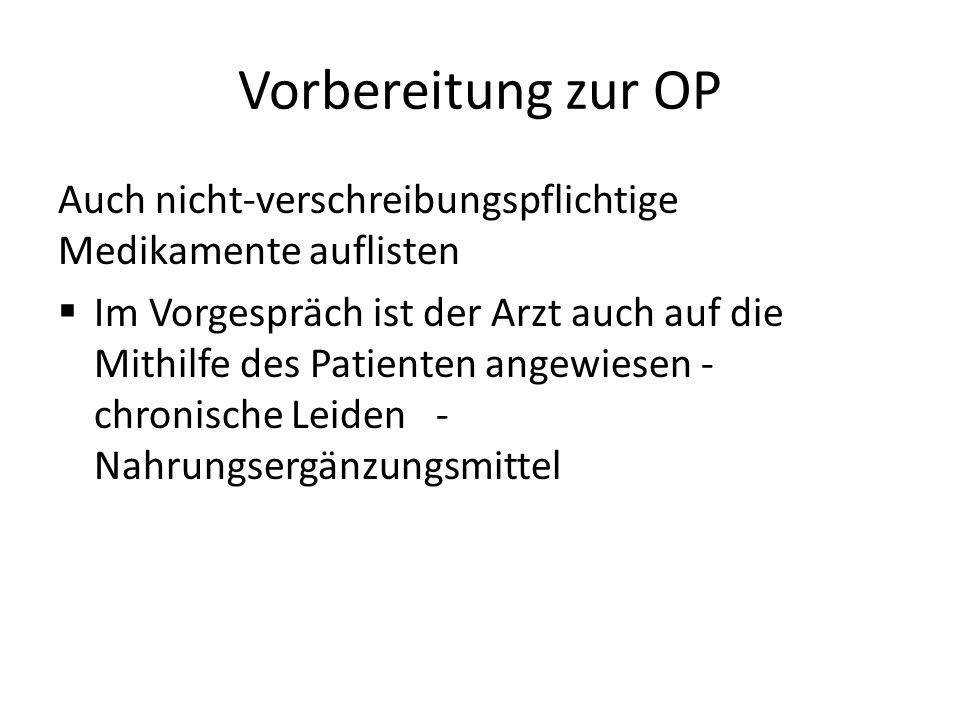 Vorbereitung zur OP Auch nicht-verschreibungspflichtige Medikamente auflisten  Im Vorgespräch ist der Arzt auch auf die Mithilfe des Patienten angewi