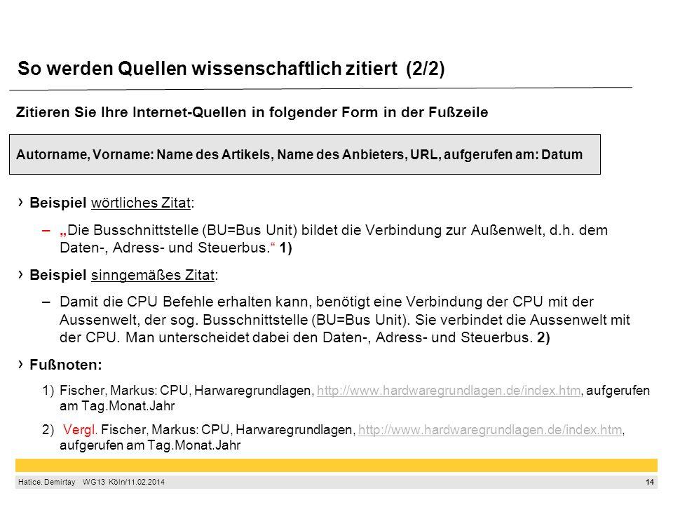 14 Hatice. Demirtay  WG13 Köln/11.02.2014 So werden Quellen wissenschaftlich zitiert (2/2) Zitieren Sie Ihre Internet-Quellen in folgender Form in