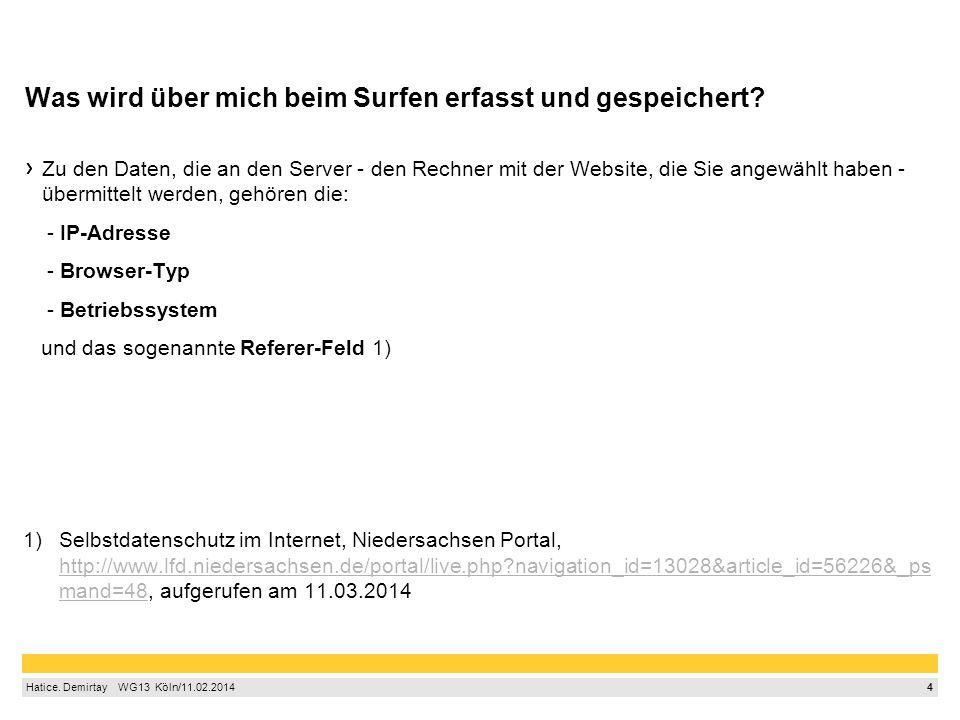 4 Hatice. Demirtay  WG13 Köln/11.02.2014 Was wird über mich beim Surfen erfasst und gespeichert? Zu den Daten, die an den Server - den Rechner mit
