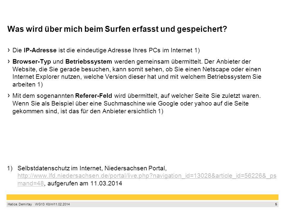 5 Hatice. Demirtay  WG13 Köln/11.02.2014 Was wird über mich beim Surfen erfasst und gespeichert? Die IP-Adresse ist die eindeutige Adresse Ihres P