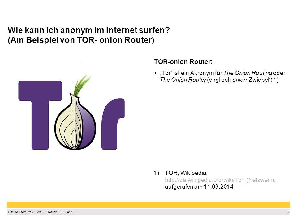 """6 Hatice. Demirtay  WG13 Köln/11.02.2014 TOR-onion Router: """"Tor"""" ist ein Akronym für The Onion Routing oder The Onion Router (englisch onion 'Zwie"""