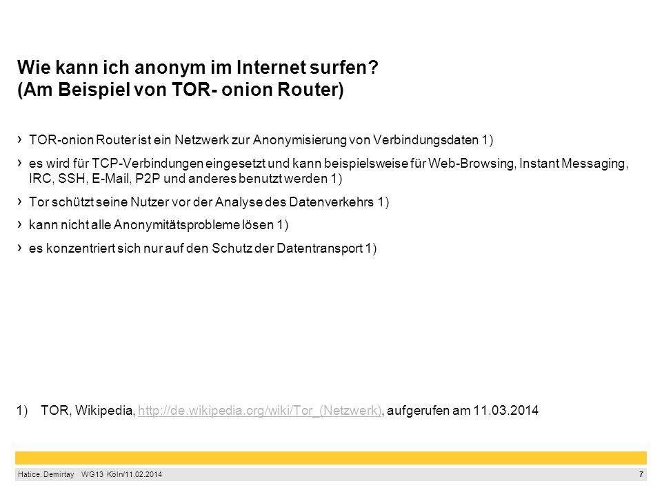 7 Hatice. Demirtay  WG13 Köln/11.02.2014 Wie kann ich anonym im Internet surfen? (Am Beispiel von TOR- onion Router) TOR-onion Router ist ein Netz