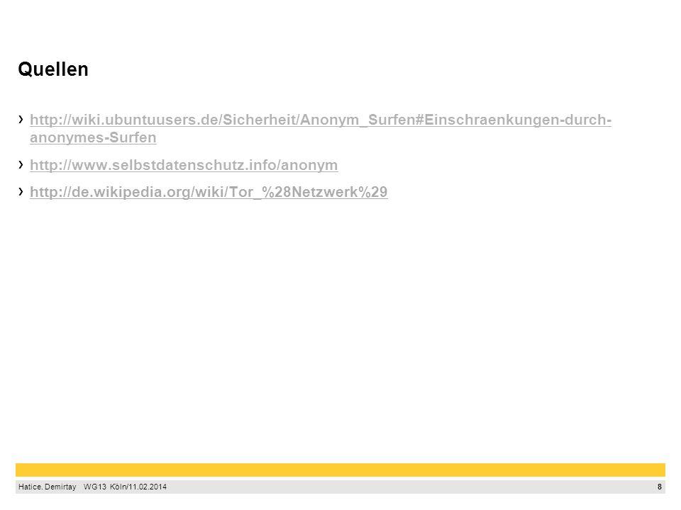 8 Hatice. Demirtay  WG13 Köln/11.02.2014 Quellen http://wiki.ubuntuusers.de/Sicherheit/Anonym_Surfen#Einschraenkungen-durch- anonymes-Surfen http: