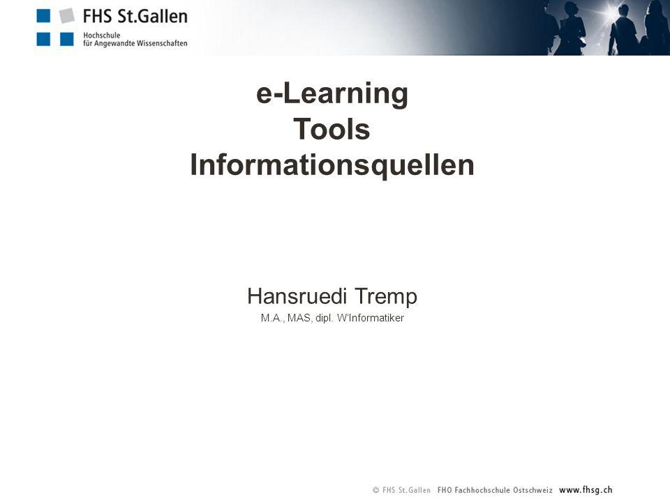 e-Learning Tools Informationsquellen Hansruedi Tremp M.A., MAS, dipl. W'Informatiker