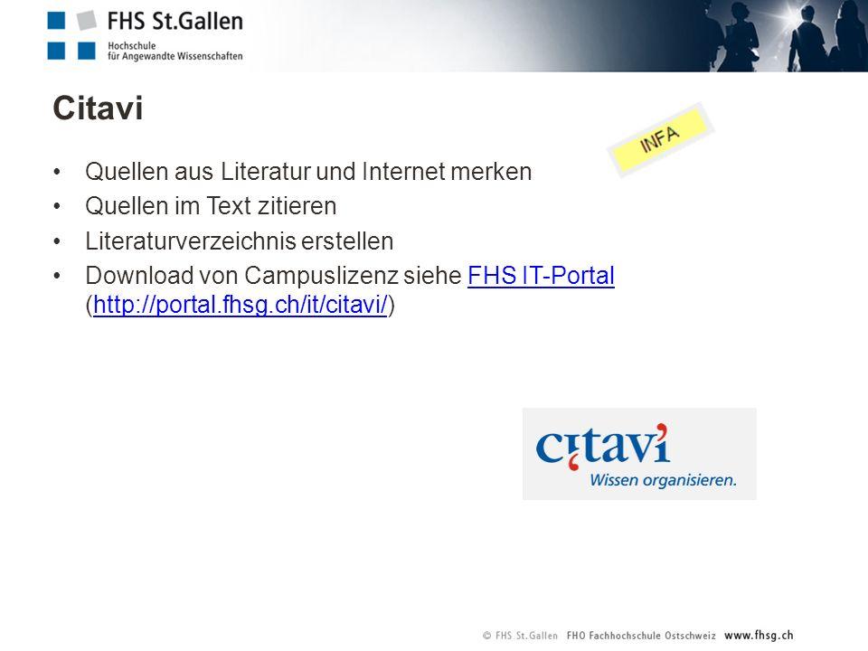 Citavi Quellen aus Literatur und Internet merken Quellen im Text zitieren Literaturverzeichnis erstellen Download von Campuslizenz siehe FHS IT-Portal (http://portal.fhsg.ch/it/citavi/)FHS IT-Portalhttp://portal.fhsg.ch/it/citavi/
