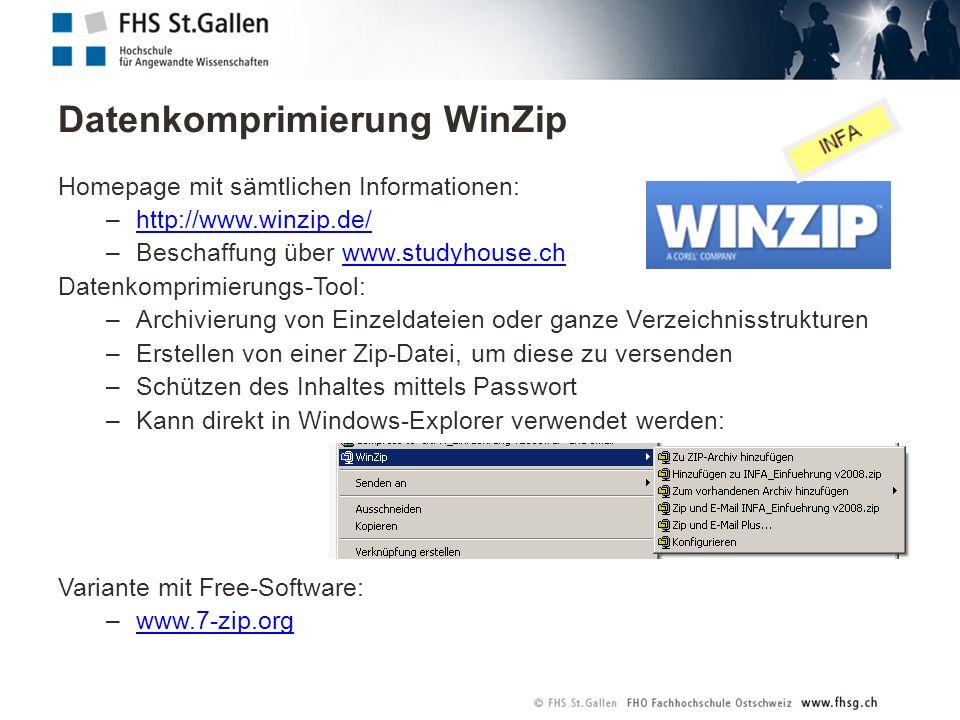 Datenkomprimierung WinZip Homepage mit sämtlichen Informationen: –http://www.winzip.de/http://www.winzip.de/ –Beschaffung über www.studyhouse.chwww.studyhouse.ch Datenkomprimierungs-Tool: –Archivierung von Einzeldateien oder ganze Verzeichnisstrukturen –Erstellen von einer Zip-Datei, um diese zu versenden –Schützen des Inhaltes mittels Passwort –Kann direkt in Windows-Explorer verwendet werden: Variante mit Free-Software: –www.7-zip.orgwww.7-zip.org