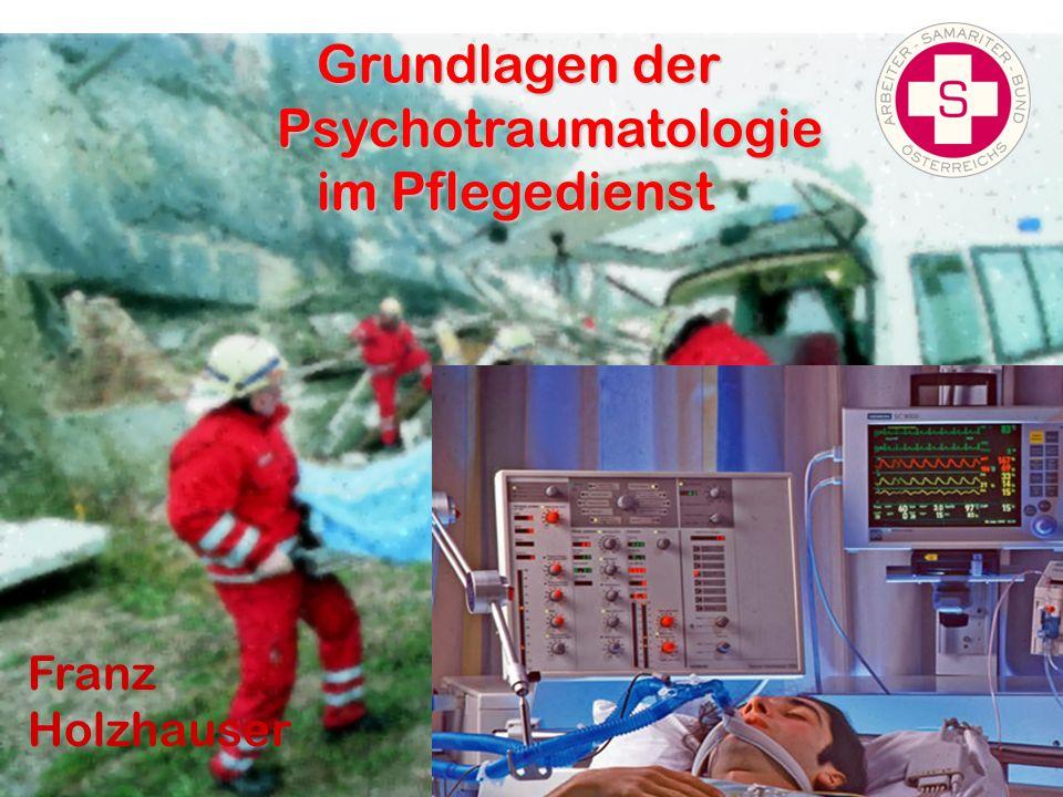 Grundlagen der Psychotraumatologie Grundlagen der Psychotraumatologie im Pflegedienst im Pflegedienst Franz Holzhauser