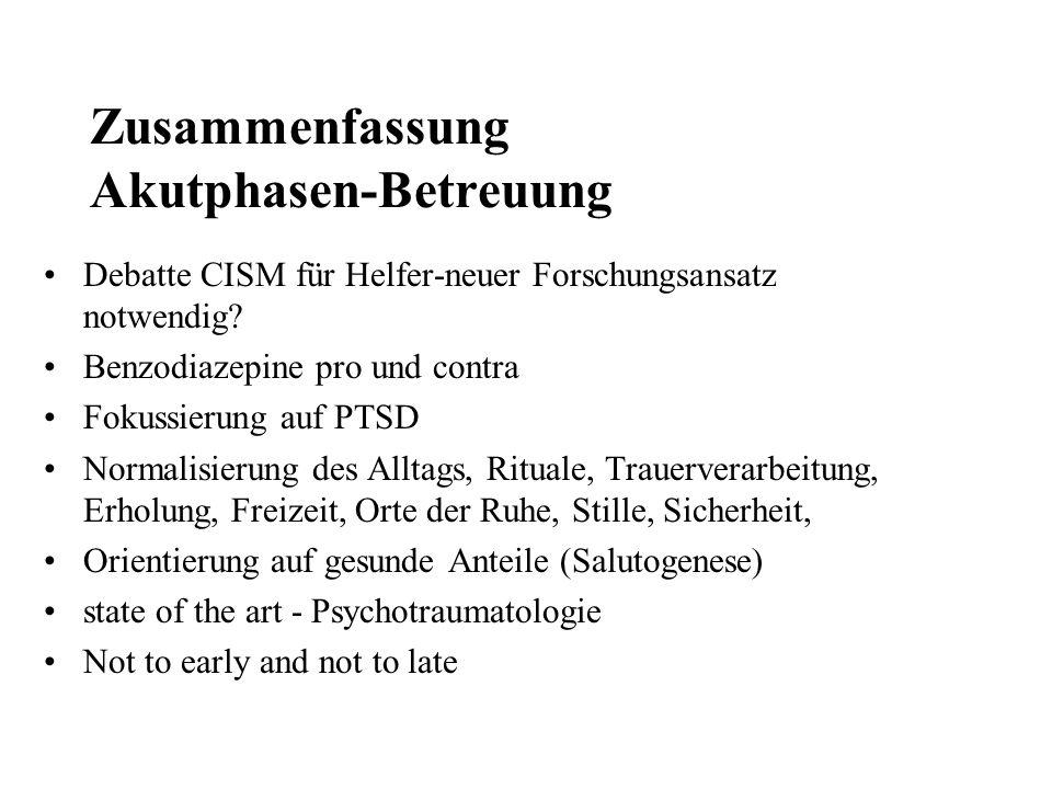 Zusammenfassung Akutphasen-Betreuung Debatte CISM für Helfer-neuer Forschungsansatz notwendig? Benzodiazepine pro und contra Fokussierung auf PTSD Nor