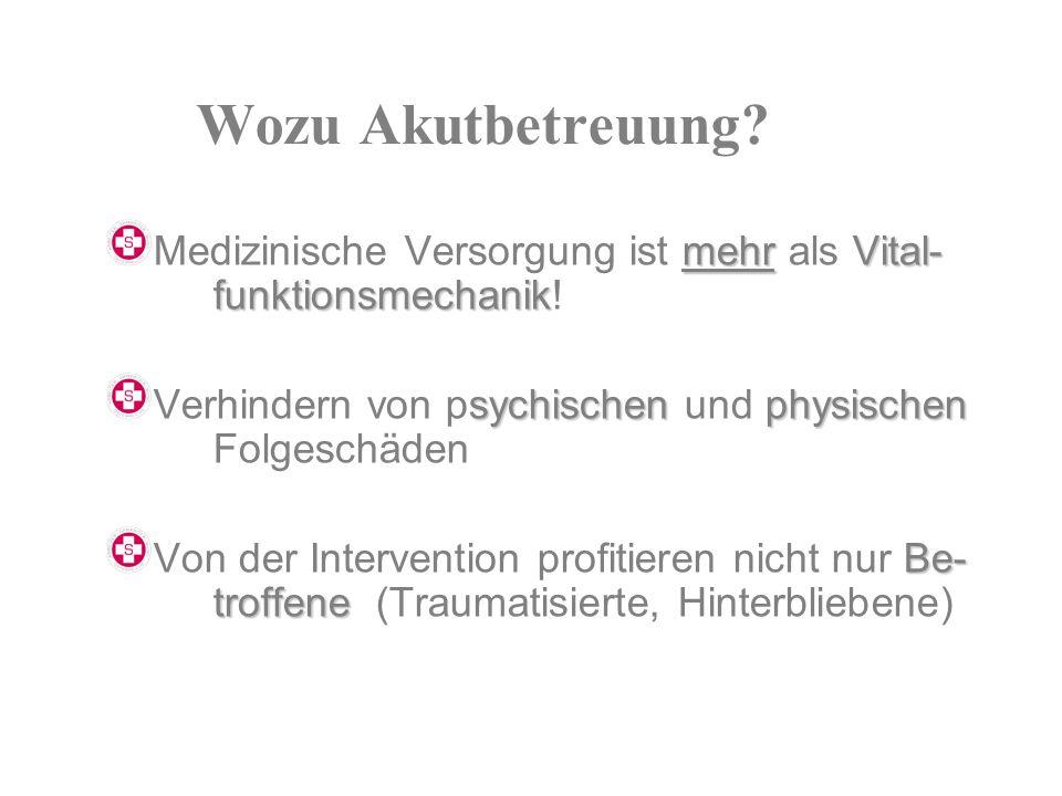 Wozu Akutbetreuung? mehrVital- funktionsmechanik Medizinische Versorgung ist mehr als Vital- funktionsmechanik! sychischenphysischen Verhindern von ps