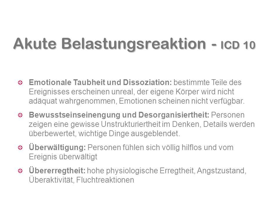 Akute Belastungsreaktion - ICD 10 Emotionale Taubheit und Dissoziation: bestimmte Teile des Ereignisses erscheinen unreal, der eigene Körper wird nich