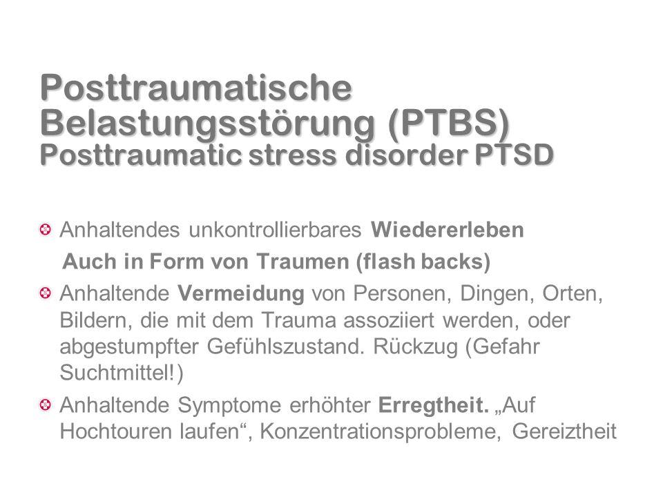 Posttraumatische Belastungsstörung (PTBS) Posttraumatic stress disorder PTSD Anhaltendes unkontrollierbares Wiedererleben Auch in Form von Traumen (fl