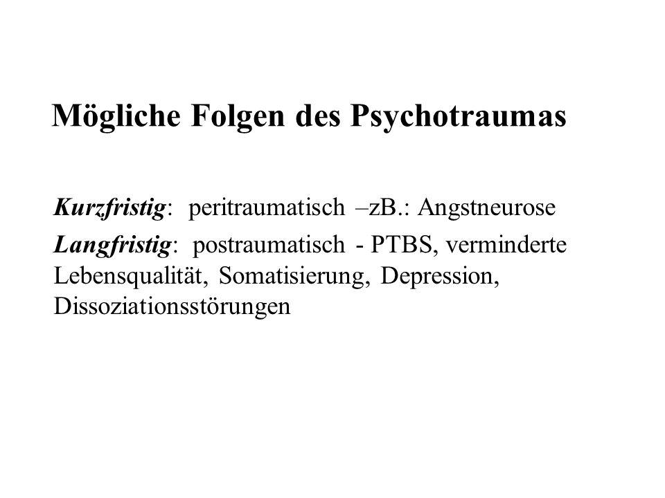 Mögliche Folgen des Psychotraumas Kurzfristig: peritraumatisch –zB.: Angstneurose Langfristig: postraumatisch - PTBS, verminderte Lebensqualität, Soma