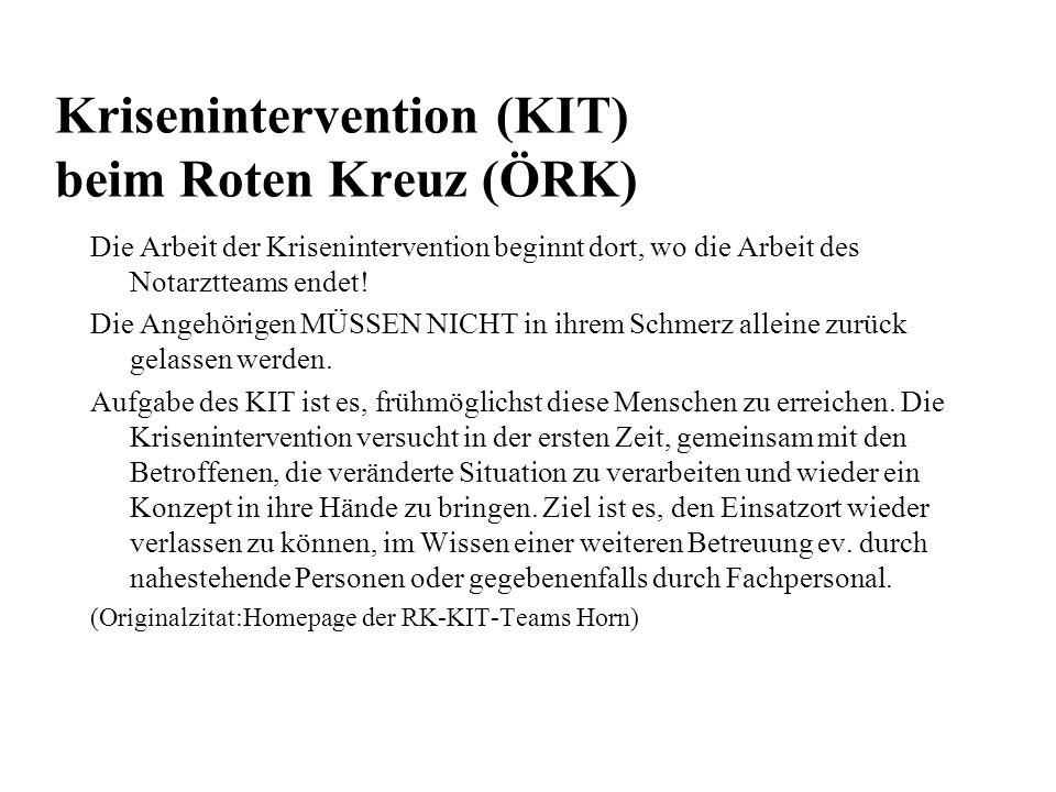 Krisenintervention (KIT) beim Roten Kreuz (ÖRK) Die Arbeit der Krisenintervention beginnt dort, wo die Arbeit des Notarztteams endet! Die Angehörigen