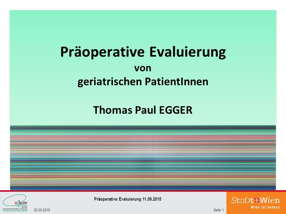 Seite 120.09.2015 Präoperative Evaluierung 11.09.2015 Präoperative Evaluierung von geriatrischen PatientInnen Thomas Paul EGGER