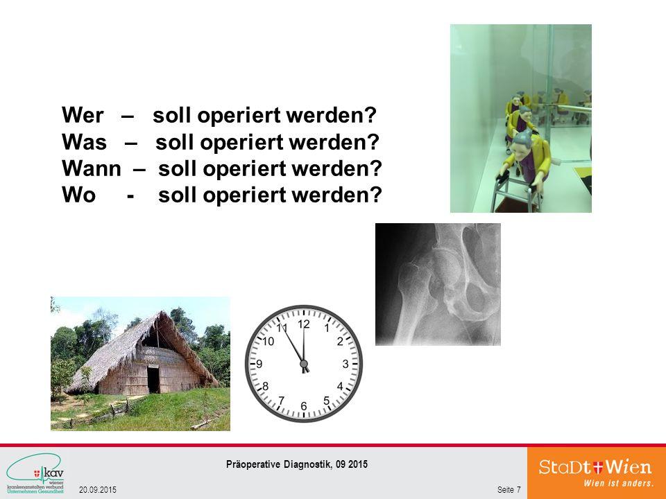 Seite 720.09.2015 Präoperative Diagnostik, 09 2015 Wer – soll operiert werden.
