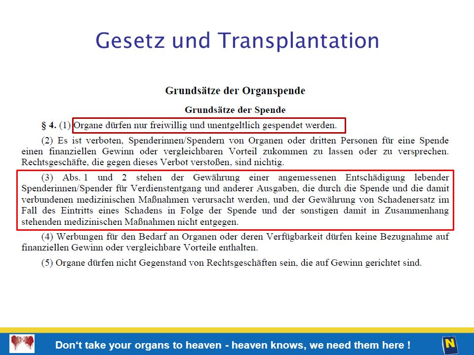 21 Don't take your organs to heaven - heaven knows, we need them here ! Gesetz und Transplantation