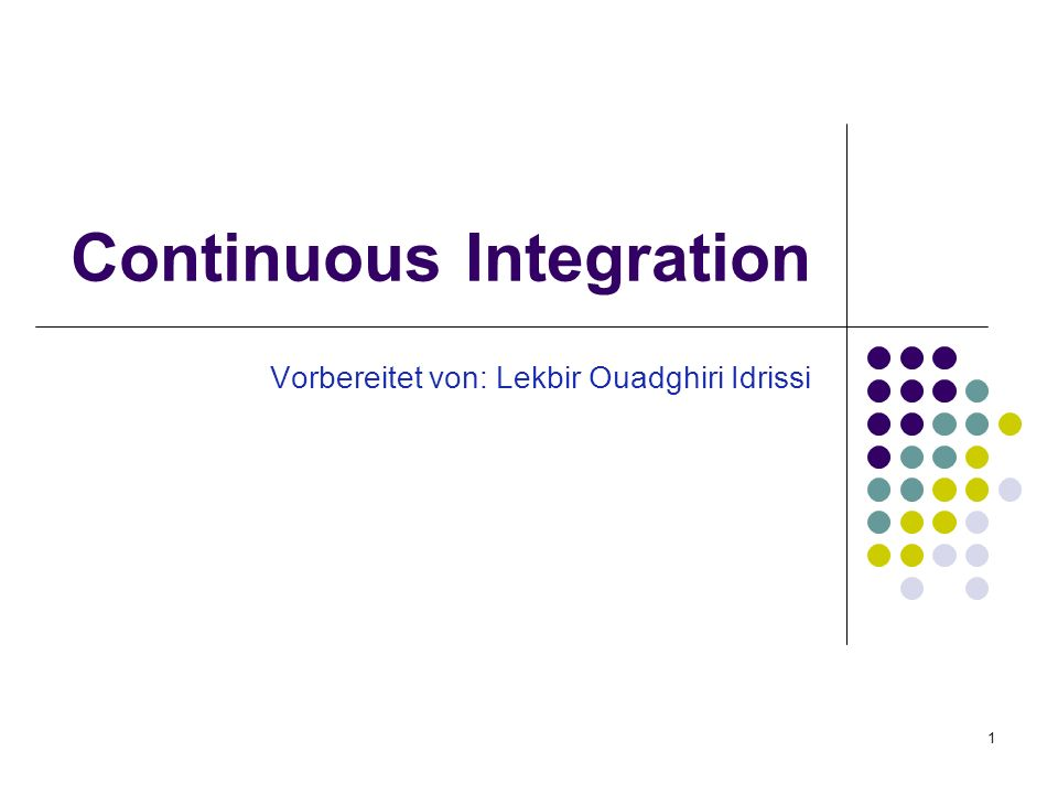 1 Continuous Integration Vorbereitet von: Lekbir Ouadghiri Idrissi