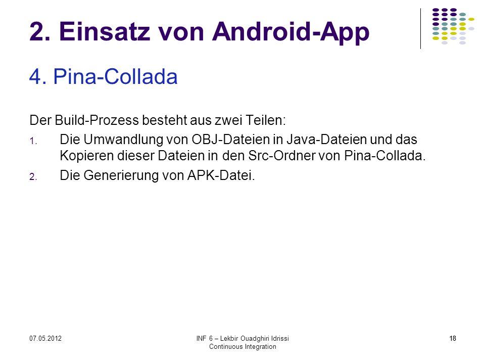 1807.05.2012INF 6 – Lekbir Ouadghiri Idrissi Continuous Integration 18 2. Einsatz von Android-App 4. Pina-Collada Der Build-Prozess besteht aus zwei T