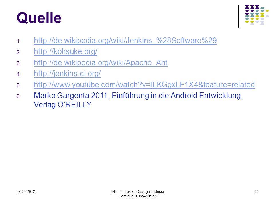 2207.05.2012INF 6 – Lekbir Ouadghiri Idrissi Continuous Integration 22 Quelle 1. http://de.wikipedia.org/wiki/Jenkins_%28Software%29 http://de.wikiped