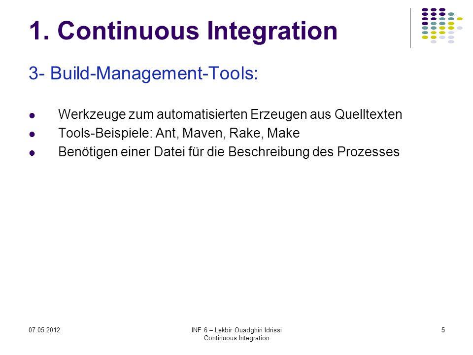 507.05.2012INF 6 – Lekbir Ouadghiri Idrissi Continuous Integration 5 1. Continuous Integration 3- Build-Management-Tools: Werkzeuge zum automatisierte