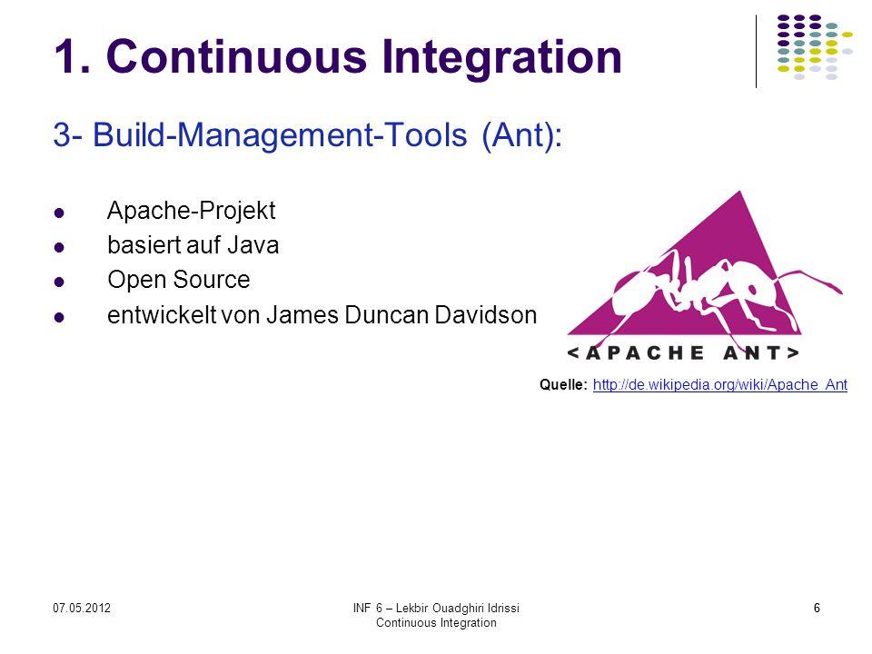 607.05.2012INF 6 – Lekbir Ouadghiri Idrissi Continuous Integration 6 1. Continuous Integration 3- Build-Management-Tools (Ant): Apache-Projekt basiert