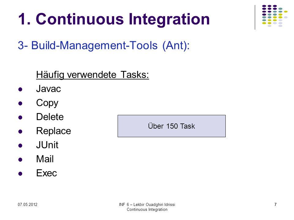 707.05.2012INF 6 – Lekbir Ouadghiri Idrissi Continuous Integration 7 1. Continuous Integration 3- Build-Management-Tools (Ant): Häufig verwendete Task