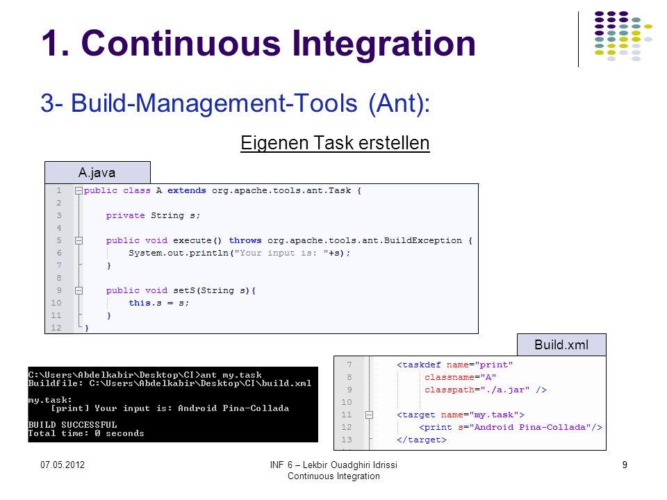 907.05.2012INF 6 – Lekbir Ouadghiri Idrissi Continuous Integration 9 1. Continuous Integration 3- Build-Management-Tools (Ant): Eigenen Task erstellen