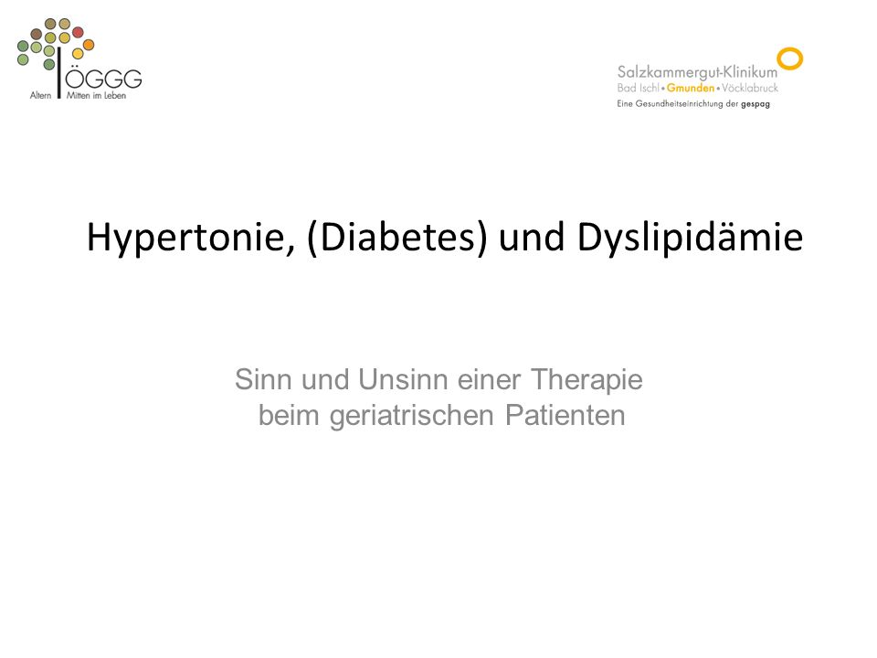 Sinn und Unsinn einer Therapie beim geriatrischen Patienten Hypertonie, (Diabetes) und Dyslipidämie