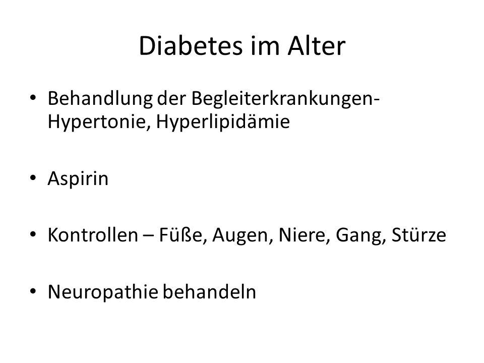 Diabetes im Alter Behandlung der Begleiterkrankungen- Hypertonie, Hyperlipidämie Aspirin Kontrollen – Füße, Augen, Niere, Gang, Stürze Neuropathie behandeln