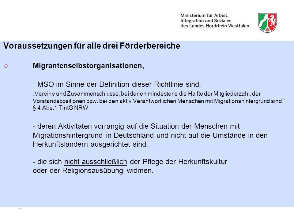 """22 Voraussetzungen für alle drei Förderbereiche ○ Migrantenselbstorganisationen, - MSO im Sinne der Definition dieser Richtlinie sind: """"Vereine und Zusammenschlüsse, bei denen mindestens die Hälfte der Mitgliederzahl, der Vorstandspositionen bzw."""